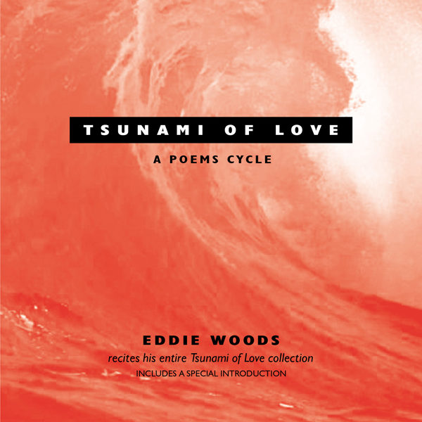 Eddie Woods - Tsunami of Love: A Poems Cycle