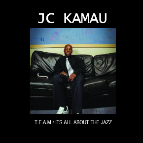JC Kamau - T.E.A.M / It's all about the Jazz