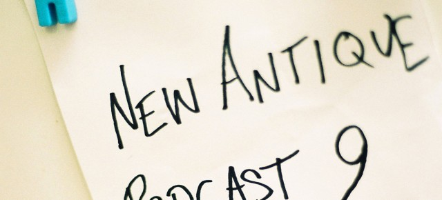 New Antique Podcast #9