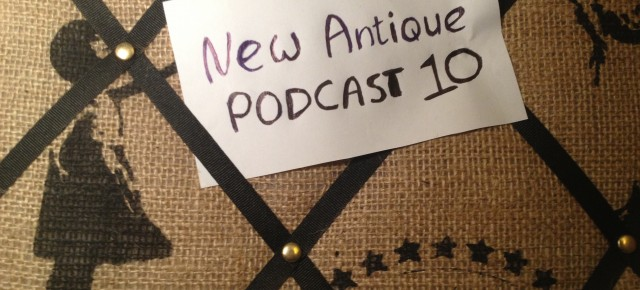 New Antique Podcast #10